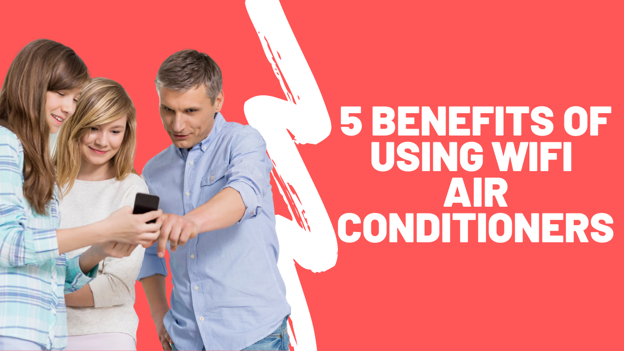 5 Benefits of using WiFi air conditioners