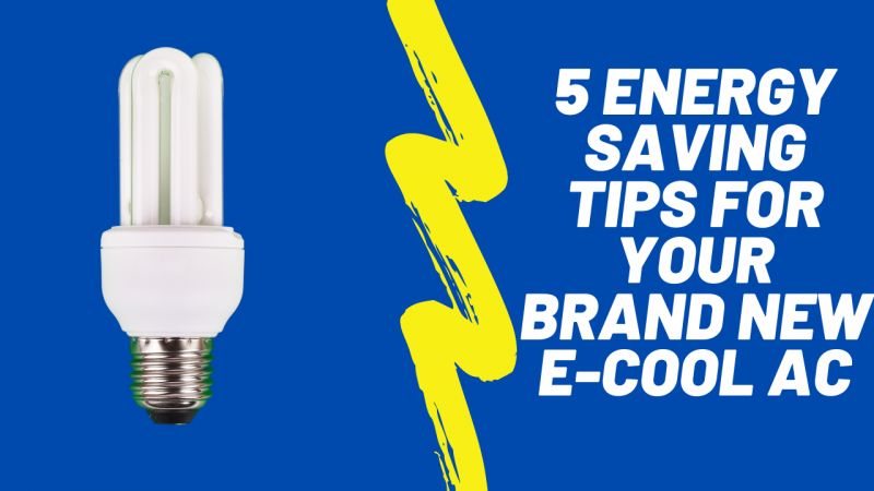 5 energy saving tips for your brand new E-cool AC