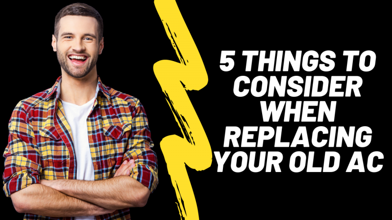 5 things to consider when replacing your old ac